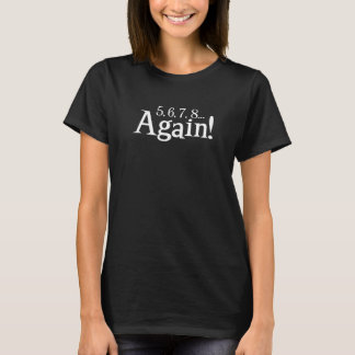 5, 6, 7, 8... Again! Majorette Drum Major T-Shirt