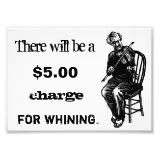 $5 Charge For Whining Photo Print