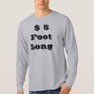$ 5 Foot Long T-Shirt