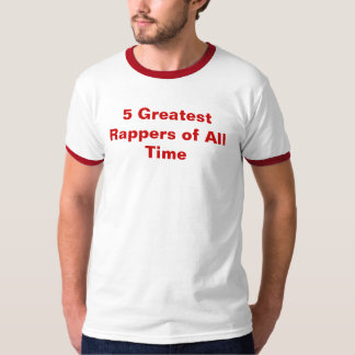 5 Greatest Rappers of All Time T-Shirt