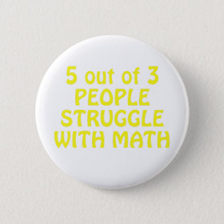 5 out of 3 People Struggle with Math 2 Inch Round Button