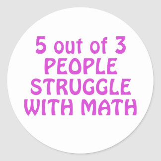 5 out of 3 People Struggle with Math Classic Round Sticker