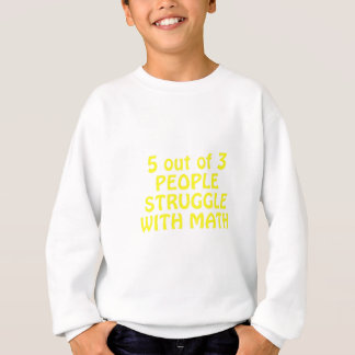 5 out of 3 People Struggle with Math Sweatshirt