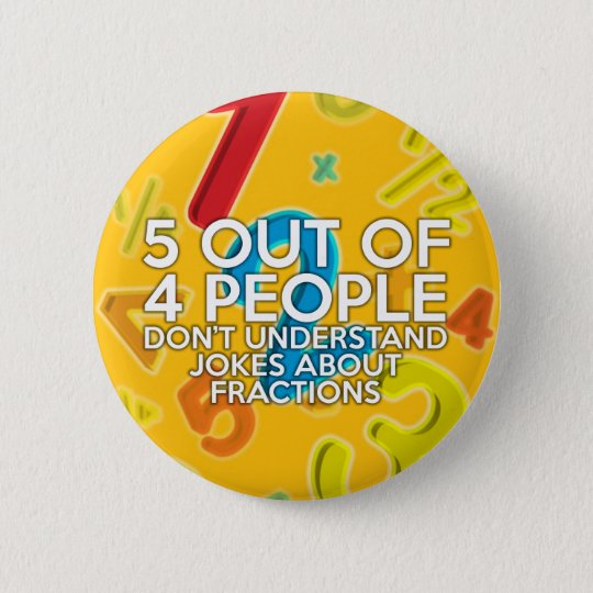 5 OUT OF 4 PEOPLE 2 INCH ROUND BUTTON