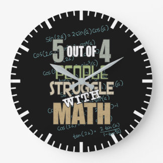5 out of 4 People Struggle With Math - Novelty Large Clock