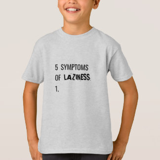 5 Symptoms of Laziness T-Shirt