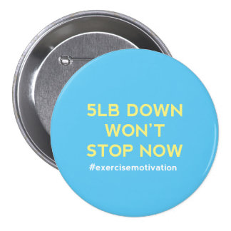 5lb Down Won't Stop Now Pin Button Badge