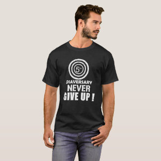 5th Diaversary Never Give Up  white T-Shirt