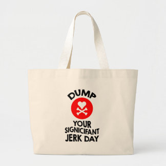 5th February - Dump Your Significant Jerk Day Large Tote Bag