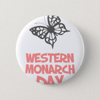 5th February - Western Monarch Day 2 Inch Round Button