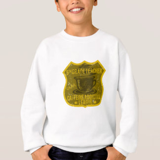 5th Grade Caffeine Addiction League Sweatshirt