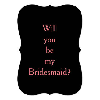 5x7 Invitation Bracket will you be my bridesmaid