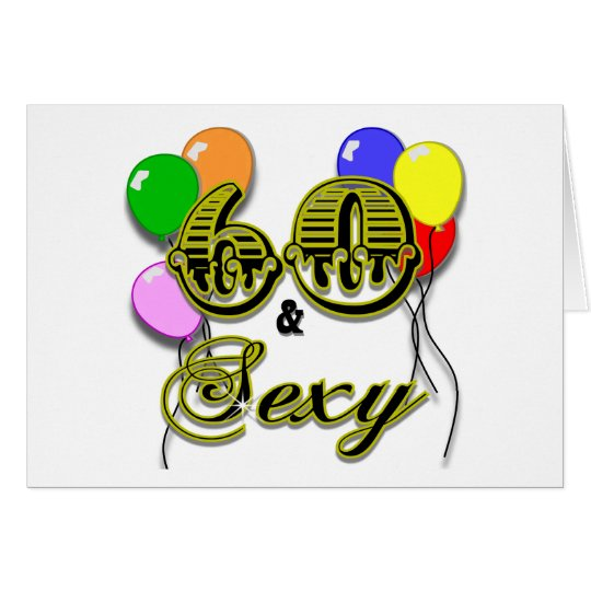60 and Sexy Birthday Gifts and Apparel Card
