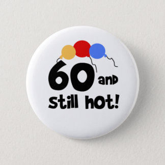 60 and Still Hot 60th Birthday 2 Inch Round Button