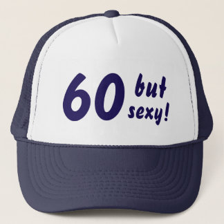 60 but sexy Funny 60th Birthday Quote Trucker Hat