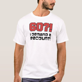 60? I Demand A Recount! T-Shirt
