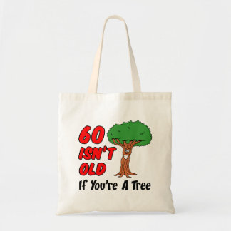 60 Isn't Old If You're A Tree Tote Bag