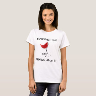 60 Something and Wining About It T-Shirt
