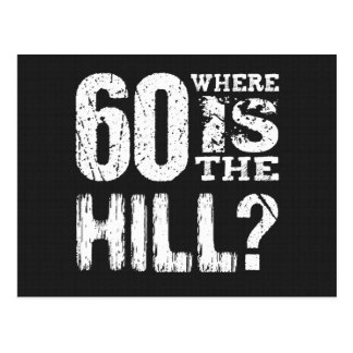 60 Where Is The Hill Funny 60th Birthday A02 Postcards