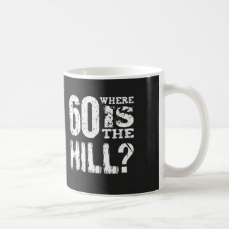 60 Where Is The Hill Funny 60th Birthday A04 Coffee Mugs