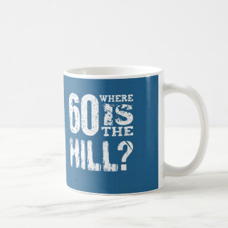 60 Where Is The Hill Funny 60th Birthday BLUE01 Coffee Mug