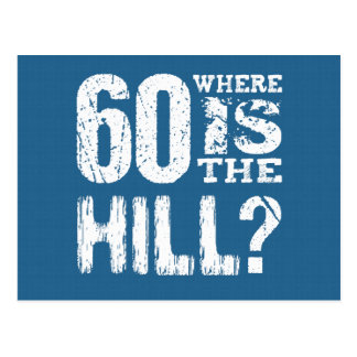 60 Where Is The Hill Funny 60th Birthday BLUE01 Postcard