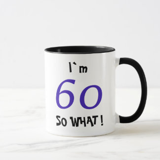 "60th Birthday Funny Gift Idea ""So what"" Mug"