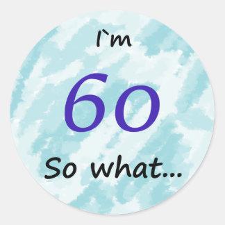 60th Birthday Funny I`m 60 so what Round Sticker
