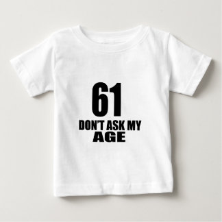 61 Do Not Ask My Age Birthday Designs Baby T-Shirt
