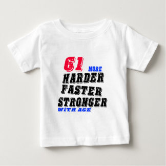 61 More Harder Faster Stronger With Age Baby T-Shirt