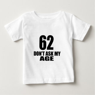 62 Do Not Ask My Age Birthday Designs Baby T-Shirt