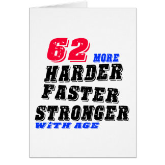 62 More Harder Faster Stronger With Age Card