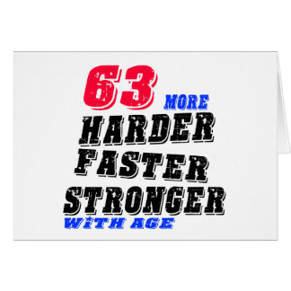 63 More Harder Faster Stronger With Age Card
