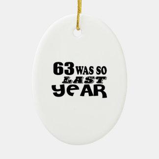 63 So Was So Last Year Birthday Designs Ceramic Ornament