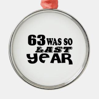 63 So Was So Last Year Birthday Designs Metal Ornament