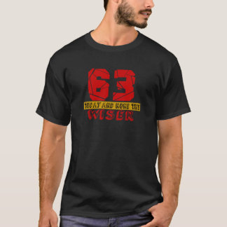 63 Today And None The Wiser T-Shirt