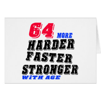 64 More Harder Faster Stronger With Age Card
