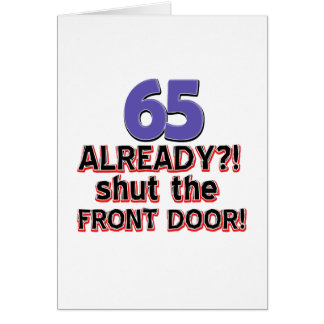 65 Already ?! Shut The Front Door ! Card