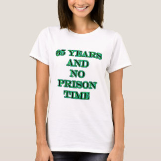 65 and no prison time T-Shirt