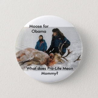 6640, Moose for Obama, What does Pro-Life Mean ... 2 Inch Round Button