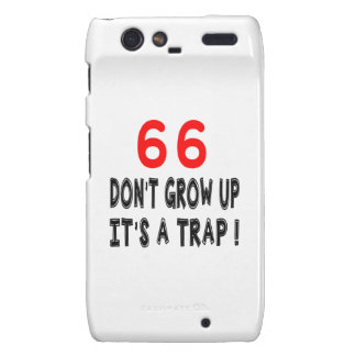 66 Don't Grow Up, It's A Trap Birthday Designs Droid RAZR Covers