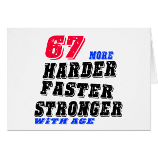67 More Harder Faster Stronger With Age Card