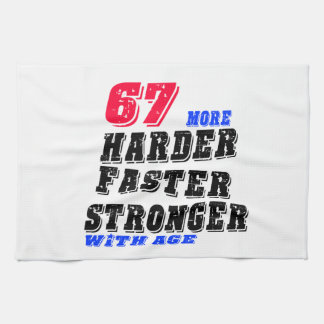 67 More Harder Faster Stronger With Age Kitchen Towel