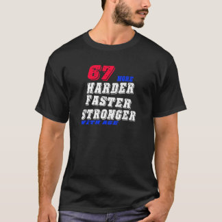 67 More Harder Faster Stronger With Age T-Shirt