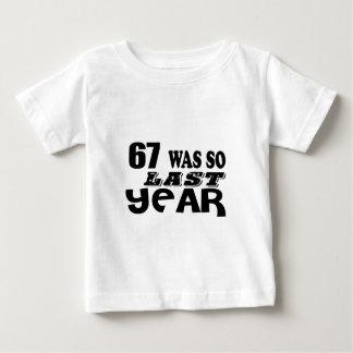 67 So Was So Last Year Birthday Designs Baby T-Shirt
