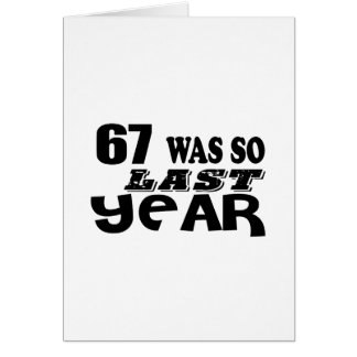 67 So Was So Last Year Birthday Designs Card