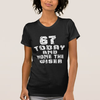 67 Today And None The Wiser T-Shirt