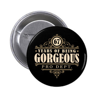 67th Birthday (67 Years Of Being Gorgeous) 2 Inch Round Button