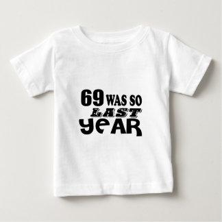 69 So Was So Last Year Birthday Designs Baby T-Shirt