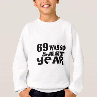 69 So Was So Last Year Birthday Designs Sweatshirt